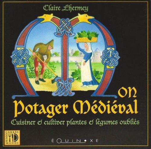 Mon potager médiéval : Cuisiner & cultiver plantes et légumes oubliés de Claire Lhermey (12 juin 2007) Broché