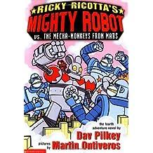 Ricky Ricotta's Mighty Robot vs. the Mecha-Monkeys from Mars: Mighty Robot Vs the Mecha-Monkeys from Mars by Dav Pilkey (2002-02-26)