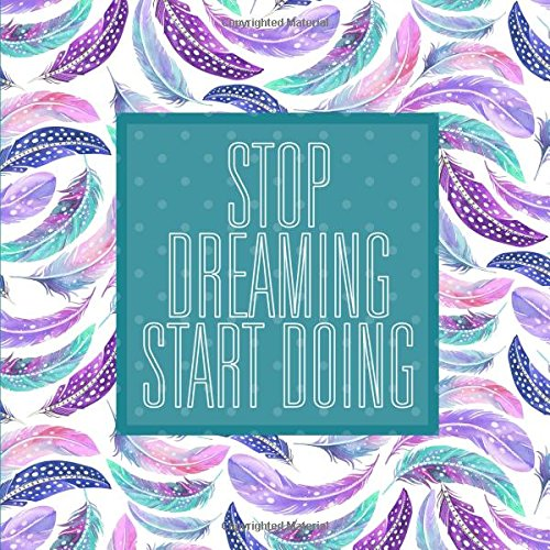 Stop Dreaming Start Doing: A Motivational Daily Task Journal with Modern Teal Boho Feathers Cover