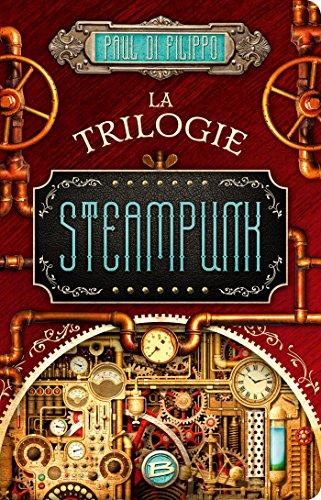 La Trilogie Steampunk par Paul Di Filippo