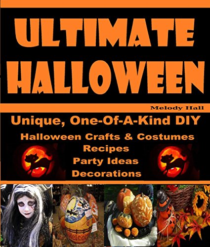 Ultimate Halloween: One-Of-A-Kind DIY Halloween Crafts, Costumes, Recipes, Party Ideas, & Decorations (English Edition)