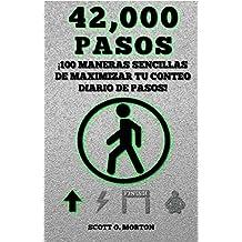 42,000 Pasos: ¡100 maneras sencillas de maximizar tu conteo diario de pasos! (Caminar para Super-Cargar la vida nº 1)