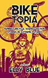 Biketopia: Feminist Bicycle Science Fiction Stories in Extreme Futures (Bikes in Space)