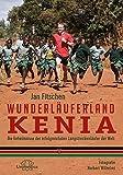 Wunderläuferland Kenia: Die Geheimnisse der erfolgreichsten Langstreckenläufer der Welt - Jan Fitschen