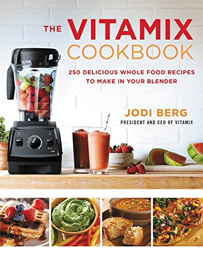 The Vitamix Cookbook: 250 Delicious Whole Food Recipes to Make in Your Blender (English Edition)