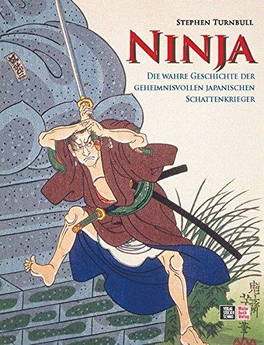 Ninja: Die wahre Geschichte der geheimnisvollen japanischen Schattenkrieger