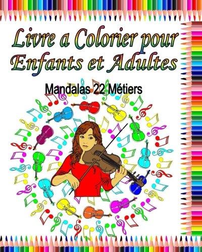Livre a Colorier pour Enfants et Adultes:  Mandalas 22 Metiers: Livres a colorier de relaxation: Volume 5 (Livres a colorier de relaxation et meditation)