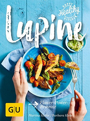 Preisvergleich Produktbild Lupine: Flower-Power-Proteine (GU Happy healthy kitchen)