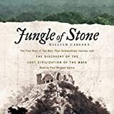 Front cover for the book Jungle of Stone: The True Story of Two Men, Their Extraordinary Journey, and the Discovery of the Lost Civilization of the Maya by William Carlsen