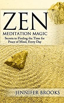 Zen Meditation Magic: Secrets to Finding the Time for Peace of Mind, Every Day by [Brooks, Jennifer]
