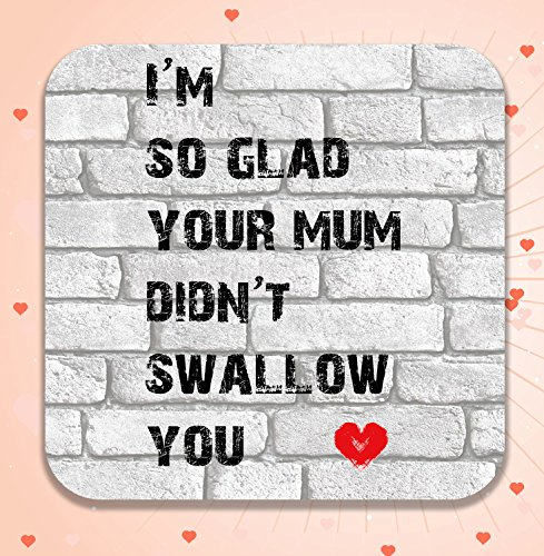 im-so-glad-your-mum-didnt-swallow-you-funny-rude-drinks-coaster-valentines-day-gift