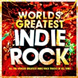 World's Greatest Indie Rock - The Only Indie Classics Album You'll Ever Need