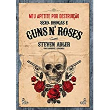 Meu Apetite por Destruição. Sexo, Drogas e Guns N' Roses (Em Portuguese do Brasil)
