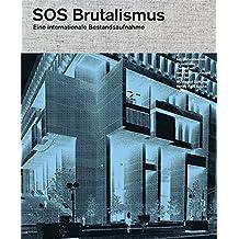 SOS Brutalismus: Eine internationale Bestandsaufnahme