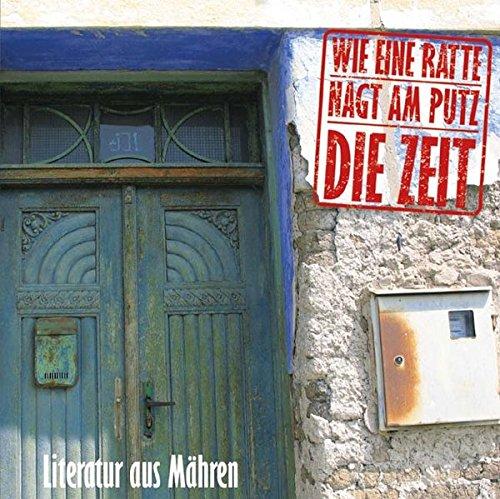Wie eine Ratte nagt am Putz die Zeit: Literatur aus Mähren