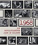 1968: Ein revolutionäres Jahr in Bildern
