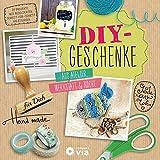 DIY-Geschenke - Aus Atelier, Werkstatt & Küche: Schenken mit Herz und...