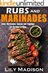 Rubs and Marinades: Rubs, Marinades,...