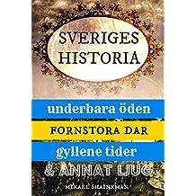 Sveriges historia: underbara öden, fornstora dar, gyllene tider och annat ljug (Swedish Edition)