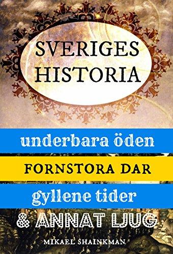 Sveriges historia: underbara öden, fornstora dar, gyllene tider och annat ljug (Swedish Edition) por Mikael Shainkman