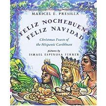 Feliz Nochebuena, Feliz Navidad: Christmas Feasts of the Hispanic Caribbean by Maricel E. Presilla (1994-11-02)