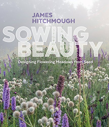 Sowing Beauty Designing Flowering Meadows From Seed English Edition