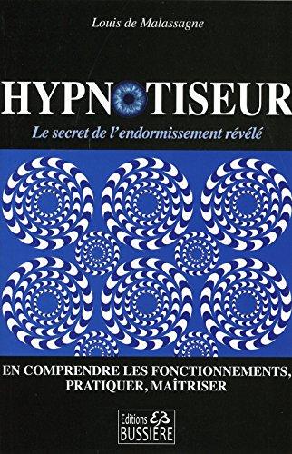 Hypnotiseur - Le secret de l'endormissement rvl - En comprendre les fonctionnements, pratiquer, matriser