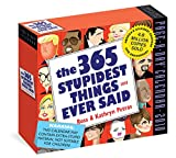 365 Stupidest Things Ever Said Page-A-Day Calendar 2018