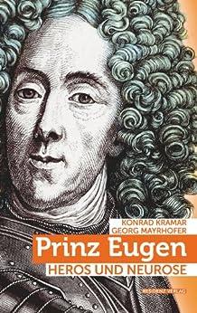 Prinz Eugen: Heros und Neurose von [Kramar, Konrad, Mayrhofer, Georg]