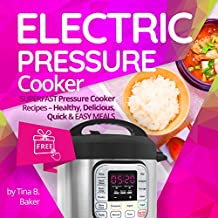 Electric Pressure Cooker: Superfast Pressure Cooker Recipes - Healthy, Delicious, Quick and Easy Meals (English Edition)