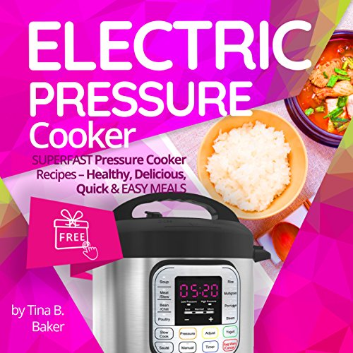Electric Pressure Cooker: Superfast Pressure Cooker Recipes - Healthy, Delicious, Quick and Easy Meals (Instant Pot, Power Pressure Cooker)