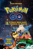 Pokemon Go: The Ultimate Book Guide. Be a Pokemon Master: Pokemon Go Game, Strategy, Tricks, Tips, Secrets from Beginner to Master