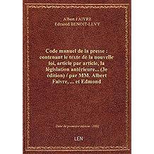 Code manuel de la presse : contenant le texte de la nouvelle loi, article par article, la législatio