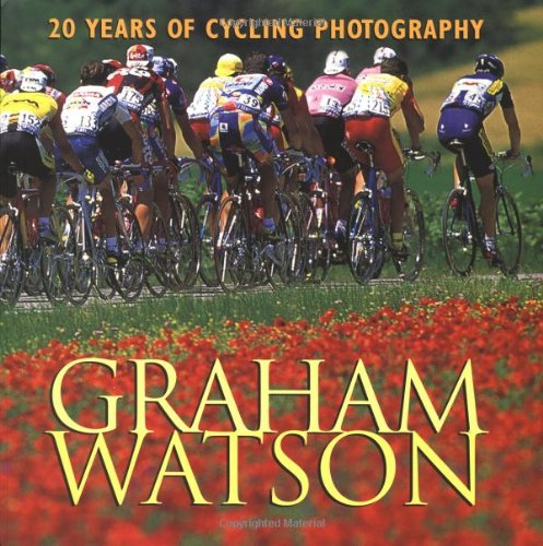 Graham Watson: 20 Years of Cycling Photography por Phil Liggett