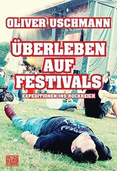 Überleben auf Festivals: Expeditionen ins Rockreich von [Uschmann, Oliver]