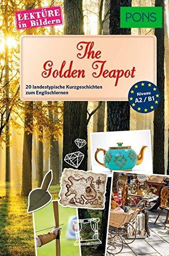 PONS Lektüre in Bildern Englisch - The Golden Teapot: 20 landestypische Kurzgeschichten zum Englischlernen