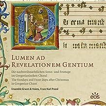 Lumen ad Revelationem Gentium - Die nachweihnachtlichen Sonn- und Festtage im Gregorianischen Choral: The Sundays and Feast Days after Christmas in Gregorian Chant