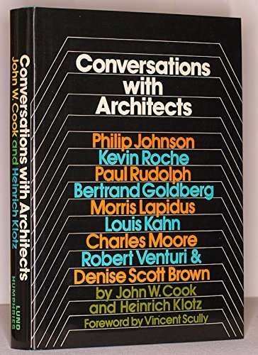Conversations with architects: Philip Johnson, Kevin Roche, Paul Rudolph, Bertrand Goldberg, Morris Lapidus, Lous Kahn, Charles Moore, Robert Venturi & Denise Scott Brown by John Wesley Cook (1973-08-02)
