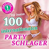 Die 100 besten internationalen Partyschlager (Original Schlager Hits - Top Sound Quality!)
