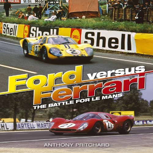 Ford Versus Ferrari: The Battle for Le Mans and sports car supremacy por Anthony Pritchard