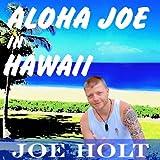 Aloha Joe in Hawaii: A Guided Journey of Self Discovery and Hawaiian Adventure