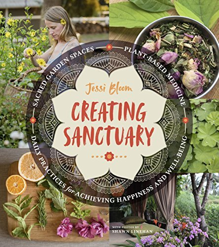 Creating Sanctuary: Sacred Garden Spaces, Plant-Based Medicine, and Daily Practices to Achieve Happiness and Well-Being (English Edition) (Garden Sacred)