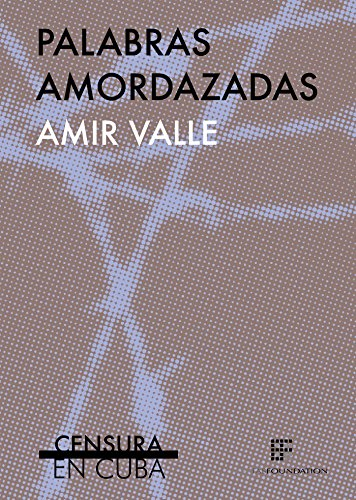 Palabras amordazadas por Amir Valle