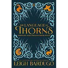 The Language of Thorns: Leigh Bardugo (illustrated ed)