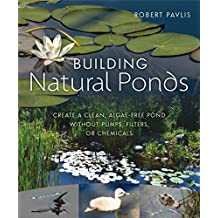 Building Natural Ponds: Create a Clean, Algae-free Pond without Pumps, Filters, or Chemicals (English Edition)