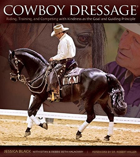 Cowboy Dressage: Riding, Training, and Competing with Kindness as the Goal and Guiding Principle (English Edition)