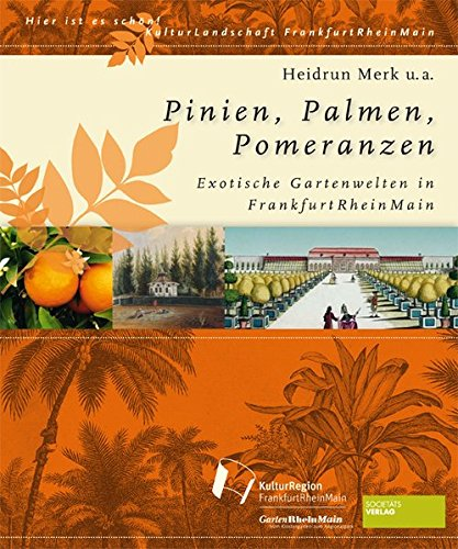 Pinien, Palmen, Pomeranzen: Exotische Gartenwelten in FrankfurtRheinMain