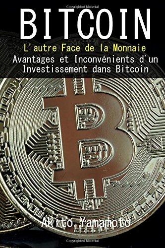 Bitcoin: L'autre Face de la Monnaie - Avantages et Inconvénients d'un Investissement dans Bitcoin: Volume 4 (Cryptocurrency) par Akito Yamamoto