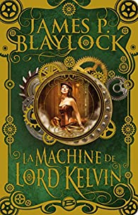 La Machine de Lord Kelvin par James P. Blaylock