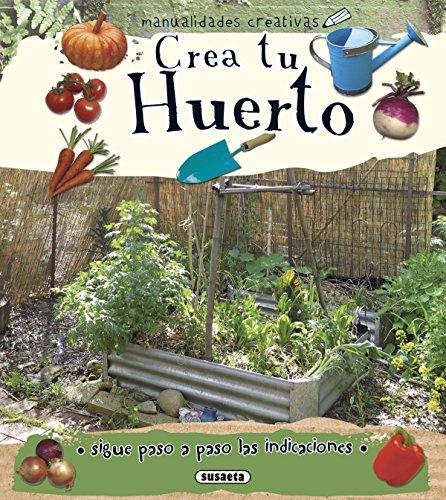 Crea tu huerto (Manualidades creativas) por Susaeta Ediciones S A